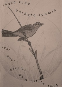 Rest your dreams on a little twig © 2003; text by Joyce Rupp, OSM, art by Barbara Loomis, OSM; Sorin Books (www.sorinbooks.com)